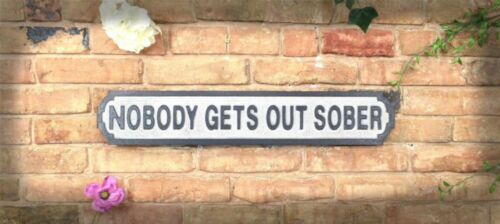 FREE P+P NOBODY GETS OUT SOBER 80cm Vintage Road Street Sign Wooden Wall Art