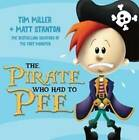 The Pirate Who Had to Pee by Tim Miller (Hardback, 2013)