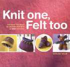 Knit One, Felt Too: 25 Felted Knitting Patterns for You and Your Home by Kathleen Taylor (Paperback, 2004)