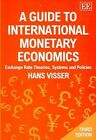 A Guide to International Monetary Economics: Exchange Rate Theories, Systems and Policies by Hans Visser (Paperback, 2005)