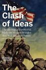 The Clash of Ideas: The Ideological Battles That Made the Modern World- And Will Shape the Future by Foreign Affairs (Paperback / softback, 2011)