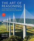 The Art of Reasoning: An Introduction to Logic and Critical Thinking by David Kelley (Paperback, 2013)