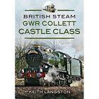British Steam: GWR Collett Castle Class by Keith Langston (Hardback, 2015)
