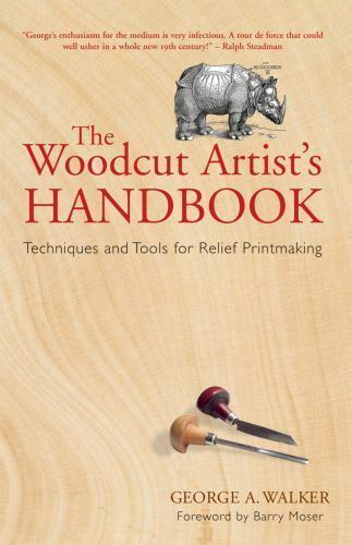 The Woodcut Artist's Handbook : Techniques and Tools for Relief Printmaking by G
