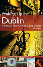 Waking up in Dublin: A Musical Tour of the Celtic Capital by Neil Hegarty (Paperback, 2004)
