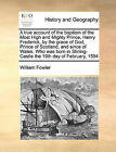 A True Account of the Baptism of the Most High and Mighty Prince, Henry Frederick, by the Grace of God, Prince of Scotland, and Since of Wales. Who Was Born in Stirling-Castle the 19th Day of February, 1594 by William Fowler (Paperback / softback, 2010)