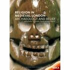 Religion in Medieval London: Archaeology and Belief by Bruce Watson, Christopher Thomas, Bruno Barber (Paperback, 2013)