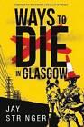 Ways to Die in Glasgow by Jay Stringer (Paperback, 2015)