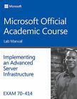 Exam 70-414 Implementing an Advanced Server Infrastructure Lab Manual by Microsoft Official Academic Course (Paperback, 2015)