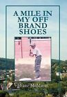 A Mile in My Off Brand Shoes by Shane McMunn (Hardback, 2011)