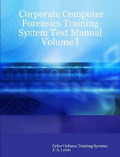 Corporate Computer Forensics Training System Text Manual Volume I by Cyber Defe