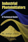Industrial Photoinitiators by W. Arthur Green (Paperback, 2010)