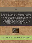 The History of the House of Orange, Or, a Brief Relation of the Glorious and Magnanimous Atchievements of His Majesties Renowned Predecessors and Likewise of His Own Heroick Actions Till the Late Wonderful Revolution (1693) by R B (Paperback / softback, 2010)