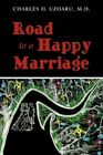 Road to a Happy Marriage by Charles O Uzoaru M D 9781456735074 Paperback 2011