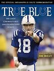 True Blue: The Colts ' Unforgettable 2006 Championship Season by Triumph Books (Paperback, 2007)