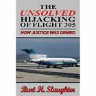 The Unsolved Hijacking of Flight 305: How Justice Was Denied by Burt H Slaughter (Paperback / softback, 2013)