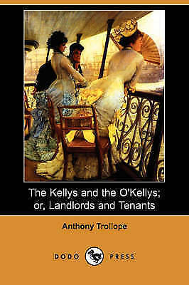 The Kellys and the O'Kellys; Or, Landlords and Tenants (Dodo Press), Trollope, A