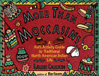 More Than Moccasins: A Kid's Activity Guide to Traditional North American Indian Life by Laurie Carlson (Paperback, 1994)