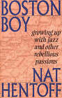 Boston Boy: Growing Up with Jazz and Other Rebellious Passions by Nat Hentoff (Paperback, 2001)