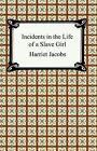 Incidents in the Life of a Slave Girl by Harriet A. Jacobs (2005, Paperback)