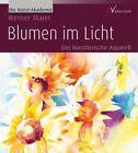 Blumen im Licht von Werner Maier (2012, Gebundene Ausgabe)