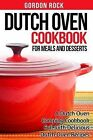 Dutch Oven Cookbook for Meals and Desserts: A Dutch Oven Camping Cookbook Full with Delicious Dutch Oven Recipes by Gordon Rock (Paperback / softback, 2014)