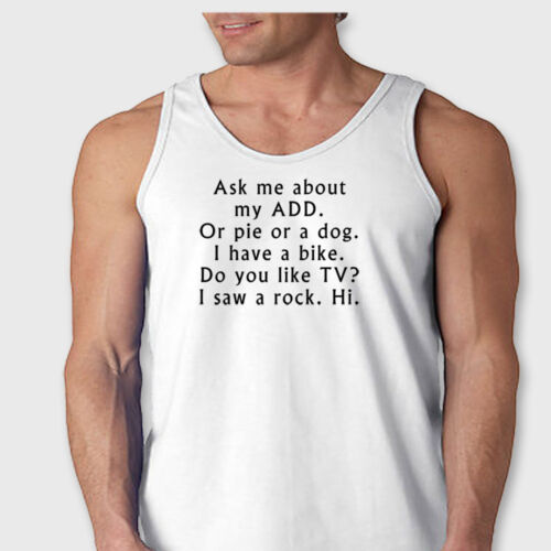 Ask Me About My ADD Funny T-shirt College Humor ADHD Joke Men/'s Tank Top
