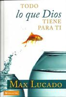 - Todo Lo Que Dios Tiene Para Ti (spanish Edition) By Lucado, Max