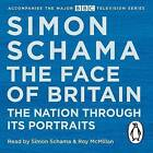 The Face of Britain: The Nation Through its Portraits by Simon Schama (CD-Audio, 2015)