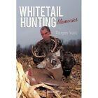 Whitetail Hunting Memories Dragan Vujic Sports Outdoor Recreation 9781450219235