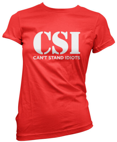 CSI ne peut rester imbéciIes-Drôle Slogan T-shirt femme