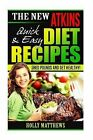 The New Atkins Diet Recipes Quick and Easy: Shed Pounds and Get Healthy by Holly Matthews (Paperback / softback, 2014)
