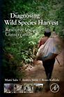 Diagnosing Wild Species Harvest: Resource Use and Conservation by Anders Siren, Matti Salo, Risto Kalliola (Hardback, 2014)