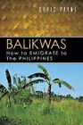 Balikwas: How to Emigrate to The Philippines by Chris Payne (Paperback, 2013)
