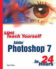 Sams Teach Yourself Adobe Photoshop 7 in 24 Hours by Carla Rose (Paperback, 2002)