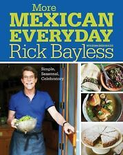 More Mexican Everyday : Simple, Seasonal, All-New by Rick Bayless (2015,...