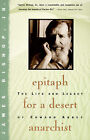 Epitaph for a Desert Anarchist: The Life and Legacy of Edward Abbey by Jr. James Bishop (Paperback, 1995)