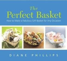 The Perfect Basket book: How to Make a Fabulous Gift Basket Any Occasion by...