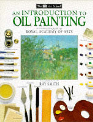 Dk Art School: An Introduction to Oil Painting Hb, Smith, Ray (Ed), Very Good Bo