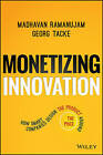 Monetizing Innovation: How Smart Companies Design the Product Around the Price by Madhavan Ramanujam, Georg Tacke (Hardback, 2016)