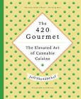 The 420 Gourmet: The Elevated Art of Cannabis Cuisine by JeffThe420Chef (Hardback, 2016)