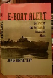 E-BOAT-ALERT-DEFENDING-THE-NORMANDY-INVASION-by-James-F-Tent-1996-HC