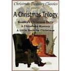 A Christmas Trilogy: Beasley's Christmas Story, a Little Book for Christmas, a Christmas Mystery by Deceased Booth Tarkington, Cyrus Townsend Brady, William John Locke (Paperback / softback, 2010)