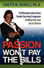 Passion Won't Pay the Bills: 10 Mistakes That Close Youth-Serving Programs & What You Can Do to Thrive by Linette M Daniels (Paperback / softback, 2011)