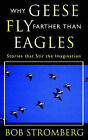 Why Geese Fly Farther Than Eagles by Bob Stromberg (Paperback / softback, 2004)