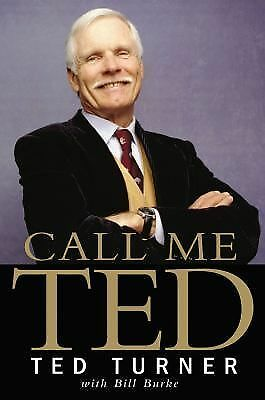 Call Me Ted : My Life, MyWay by Bill Burke and Ted Turner (2008, Hardcover)