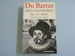 DU-BARTAS-POETE-ENCYCLOPEDIQUE-DU-XVIe-SIECLE-ED-LA-MANUFACTURE-1988