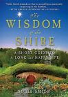 The Wisdom of the Shire: A Short Guide to a Long and Happy Life by Noble Smith (CD-Audio, 2013)