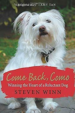 Come Back, Como : Winning the Heart of a Reluctant Dog by Winn, Steven