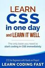 Learn CSS in One Day and Learn It Well (Includes Html5): CSS for Beginners with Hands-On Project. the Only Book You Need to Start Coding in CSS Immediately by Jamie Chan (Paperback / softback, 2015)